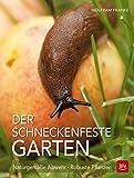 Der schneckenfeste Garten: Naturgemäße Abwehr · Robuste...