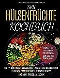 Das Hülsenfrüchte-Kochbuch: Die 125 köstlichsten Rezepte...